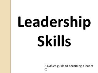 A  Galileo  guide to becoming a leader  