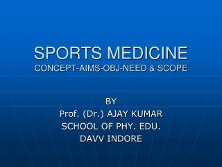 SPORTS MEDICINE CONCEPT-AIMS-OBJ-NEED & SCOPE