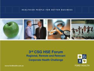 3 rd  CSG HSE Forum Regional, Remote and Relevant  Corporate Health Challenge