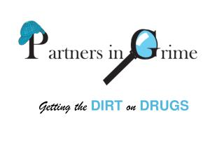 Getting the DIRT on DRUGS