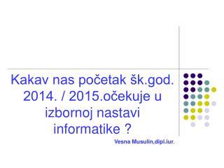 Kakav nas početak šk.god. 2014. / 2015.očekuje u izbornoj nastavi informatike ?