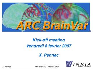 Kick-off meeting Vendredi 8 fevrier 2007 X. Pennec