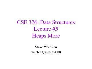 CSE 326: Data Structures Lecture #5 Heaps More