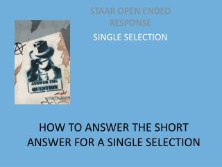 HOW TO ANSWER THE SHORT ANSWER FOR A SINGLE SELECTION