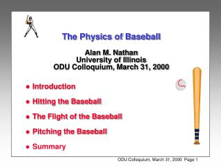 The Physics of Baseball Alan M. Nathan  University of Illinois ODU Colloquium, March 31, 2000