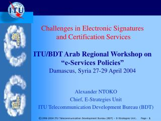 Alexander NTOKO  Chief, E-Strategies Unit ITU Telecommunication Development Bureau (BDT)
