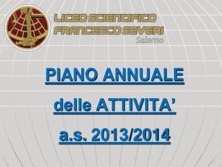 PIANO ANNUALE  delle ATTIVITA'  a.s.  2013/2014