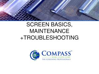 SCREEN BASICS, MAINTENANCE +TROUBLESHOOTING