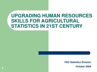 UPGRADING HUMAN RESOURCES SKILLS FOR AGRICULTURAL STATISTICS IN 21ST CENTURY