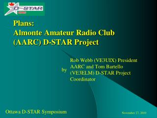 Plans:  Almonte  Amateur Radio Club (AARC) D-STAR Project