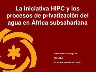 La iniciativa HIPC y los procesos de privatizaci�n del agua en �frica subsahariana