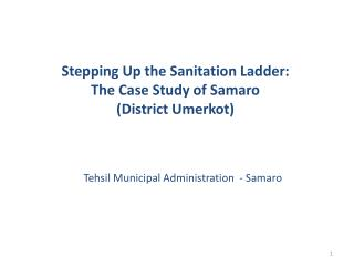 Stepping Up the Sanitation Ladder:  The Case Study of Samaro  (District Umerkot)