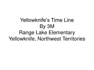 Yellowknife's Time Line By 3M Range Lake Elementary Yellowknife, Northwest Territories