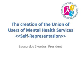 T he creation of the Union of  U sers  of  M ental H ealth S ervices <<Self-Representation>>