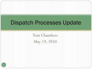 Dispatch Processes Update