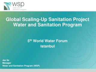 Global Scaling-Up Sanitation Project Water and Sanitation Program 5 th  World Water Forum Istanbul