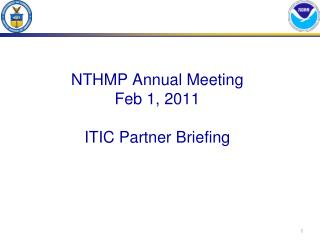 NTHMP Annual Meeting Feb 1, 2011 ITIC Partner Briefing
