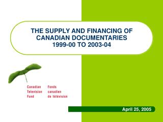 THE SUPPLY AND FINANCING OF CANADIAN DOCUMENTARIES 1999-00 TO 2003-04