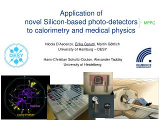 Application of  novel Silicon-based photo-detectors  to calorimetry and medical physics