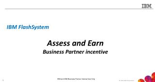 IBM FlashSystem  Assess and Earn Business Partner incentive