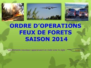 ORDRE D'OPERATIONS FEUX DE FORETS   SAISON 2014