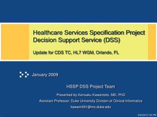 HSSP DSS Project Team Presented by Kensaku Kawamoto, MD, PhD