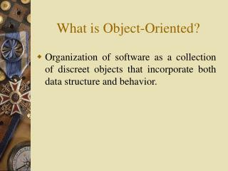 What is Object-Oriented?