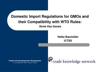 Domestic Import Regulations for GMOs and their Compatibility with WTO Rules: Some Key Issues