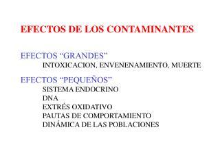 EFECTOS DE LOS CONTAMINANTES EFECTOS �GRANDES� INTOXICACION, ENVENENAMIENTO, MUERTE