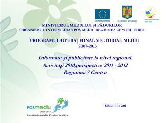 MINISTERUL MEDIULUI ŞI PĂDURILOR ORGANISMUL INTERMEDIAR POS MEDIU REGIUNEA CENTRU  SIBIU