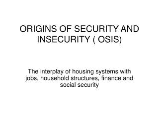 ORIGINS OF SECURITY AND INSECURITY ( OSIS)