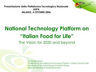 National Technology Platform on  Italian Food for Life  The Vision for 2020 and beyond