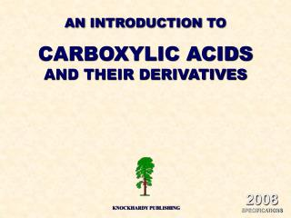 AN INTRODUCTION TO CARBOXYLIC ACIDS AND THEIR DERIVATIVES