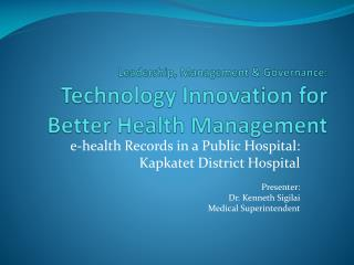 Leadership, Management & Governance:  Technology Innovation for Better Health Management