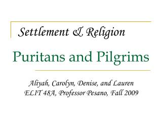 Puritans and Pilgrims      Aliyah, Carolyn, Denise, and Lauren  ELIT 48A, Professor Pesano, Fall 2009