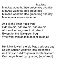 Frog Song Mm Aaa went the little green frog one day Mm Aaa went the little green frog