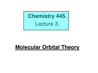 Chemistry 445. Lecture 3. Molecular Orbital Theory