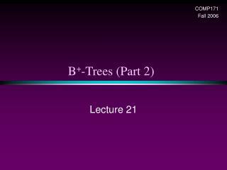 B + -Trees (Part 2)