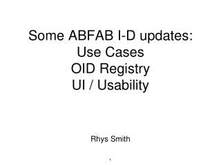 Some ABFAB I-D updates: Use Cases OID Registry UI / Usability