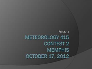 Meteorology 415 Contest 2 Memphis October 17, 2012