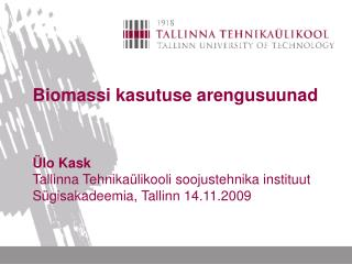 Biomassi kasutuse arengusuunad �lo Kask Tallinna Tehnika�likooli soojustehnika instituut