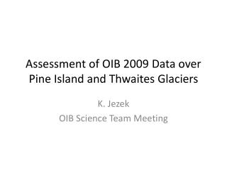 Assessment of OIB 2009 Data over Pine Island and Thwaites Glaciers