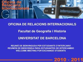 OFICINA DE RELACIONS INTERNACIONALS Facultat de Geografia i Història UNIVERSITAT DE BARCELONA