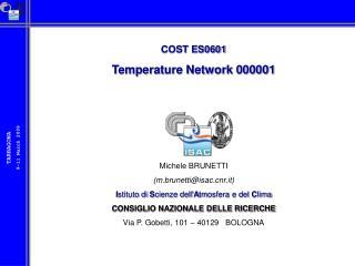 COST ES0601 Temperature Network 000001 Michele BRUNETTI (m.brunetti@isacr.it)