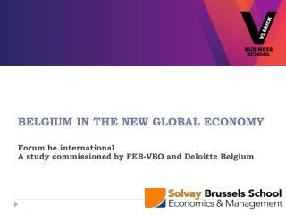 BELGIUM IN THE NEW GLOBAL ECONOMY Forum beternational