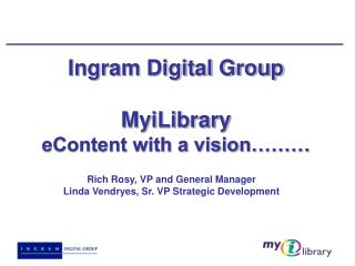 Ingram Digital Group MyiLibrary eContent with a vision………
