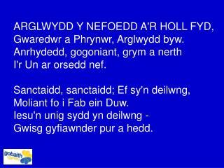 ARGLWYDD Y NEFOEDD A'R HOLL FYD, Gwaredwr a Phrynwr, Arglwydd byw.