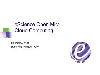 eScience  Open  Mic : Cloud Computing
