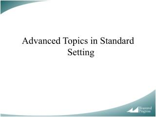 Advanced Topics in Standard Setting