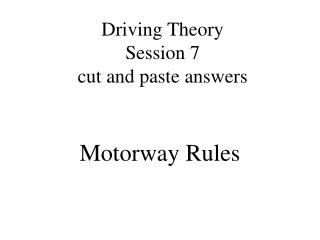 Driving Theory Session 7 cut and paste answers